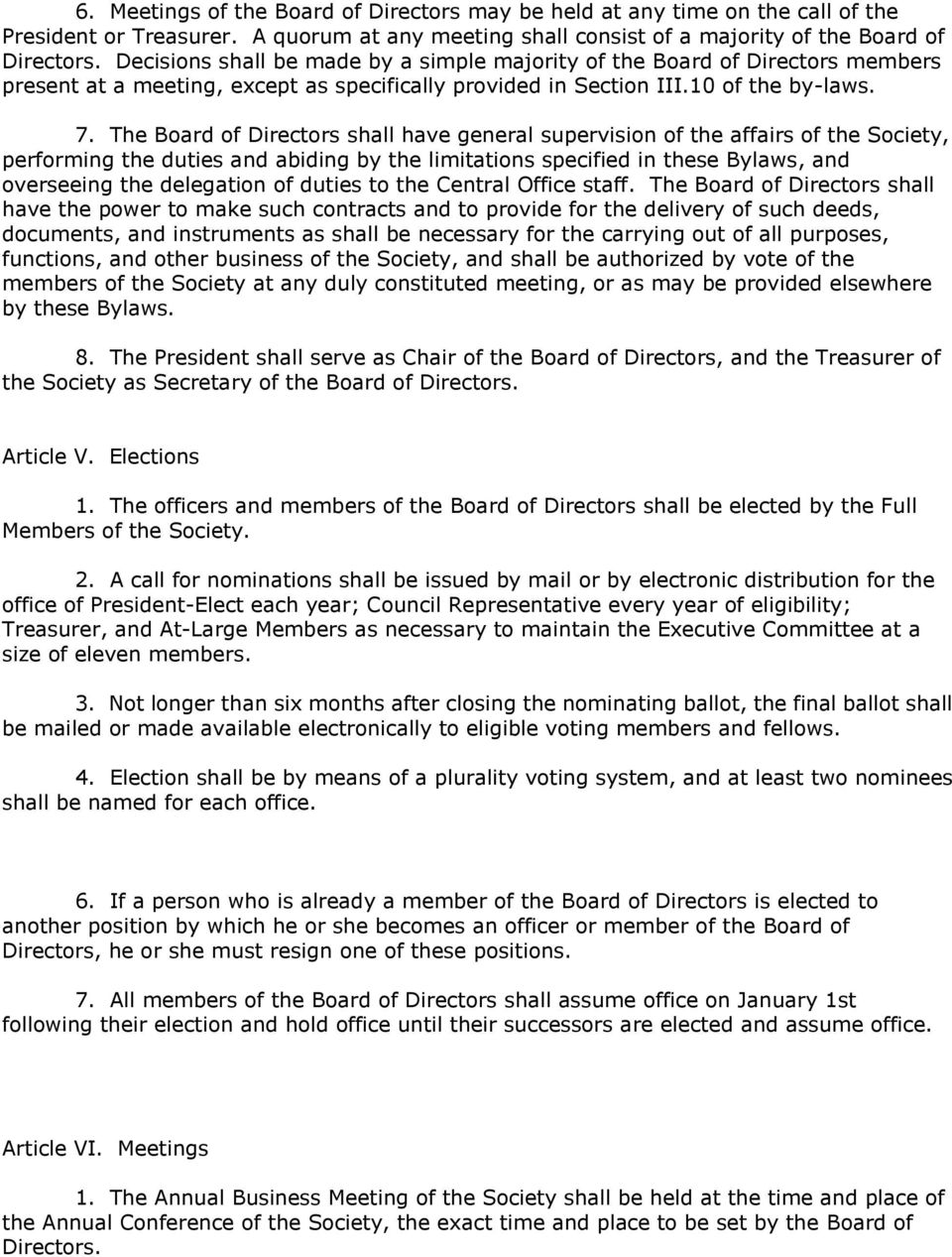 The Board of Directors shall have general supervision of the affairs of the Society, performing the duties and abiding by the limitations specified in these Bylaws, and overseeing the delegation of