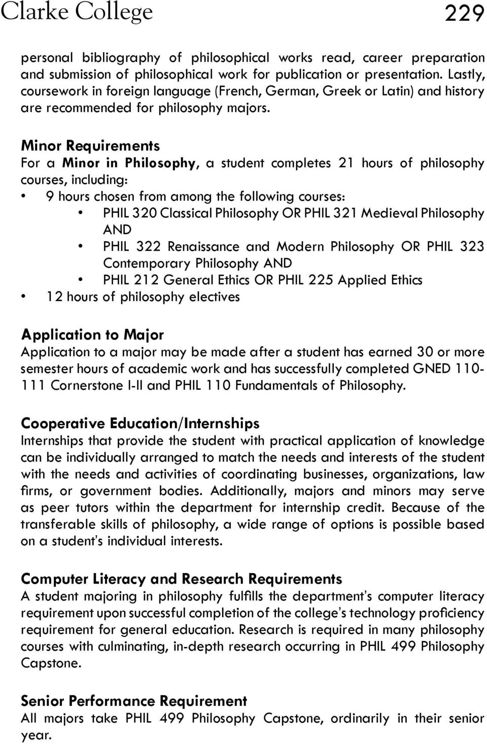 Minor Requirements For a Minor in Philosophy, a student completes 21 hours of philosophy courses, including: 9 hours chosen from among the following courses: PHIL 320 Classical Philosophy OR PHIL 321