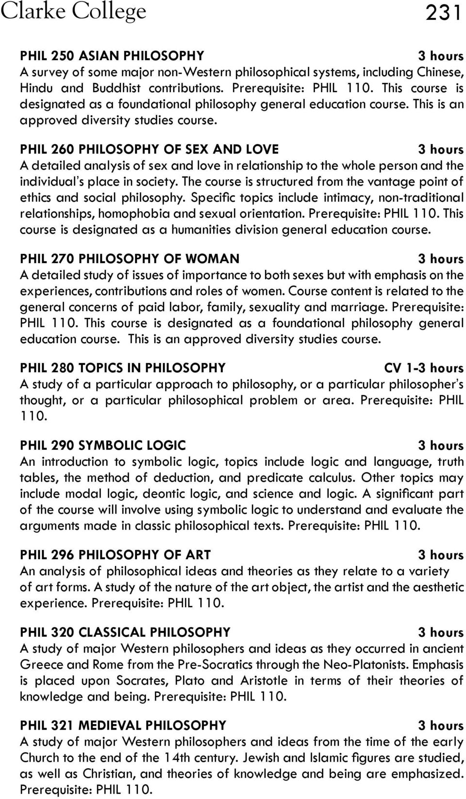PHIL 260 PHILOSOPHY OF SEX AND LOVE A detailed analysis of sex and love in relationship to the whole person and the individual s place in society.