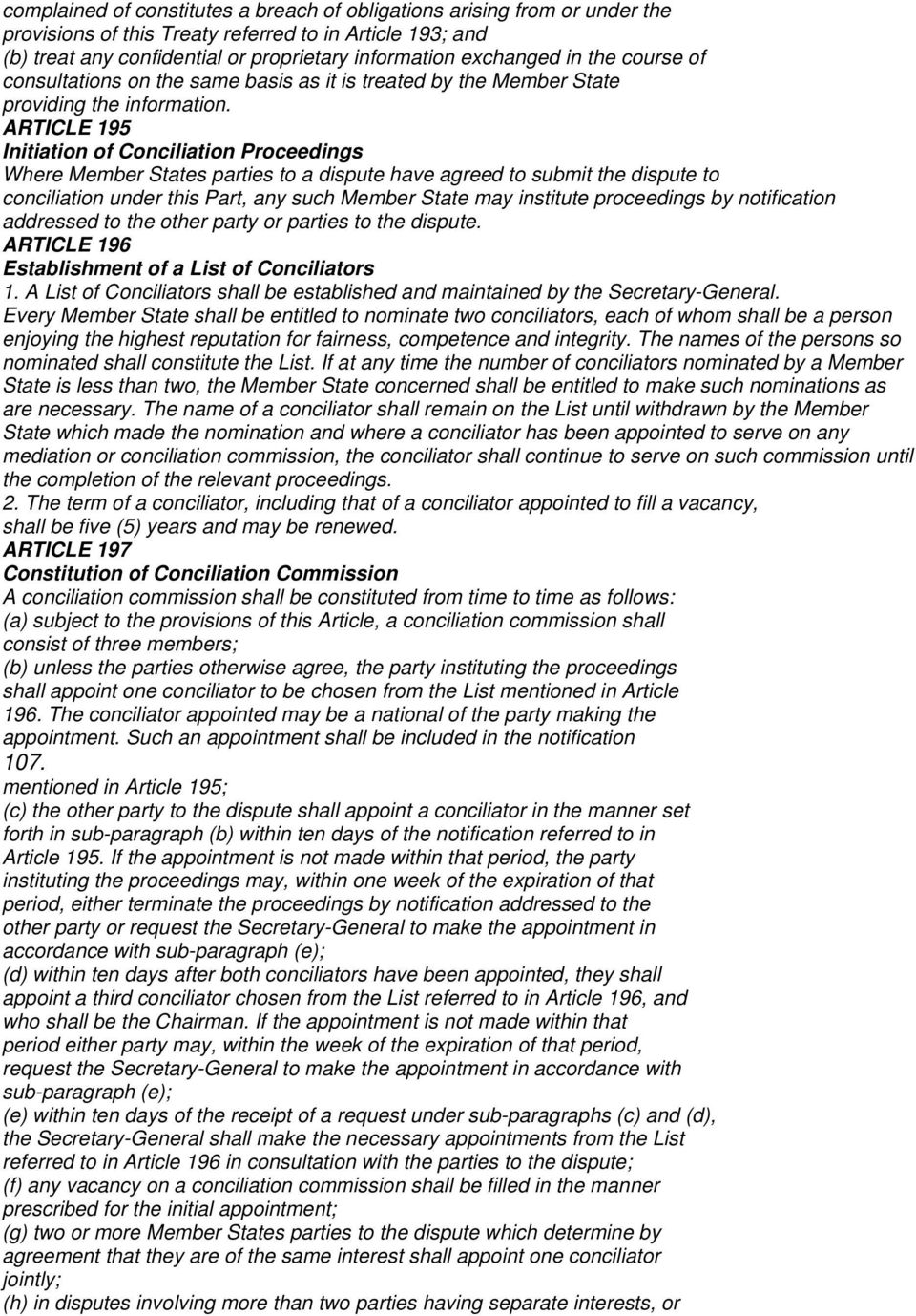 ARTICLE 195 Initiation of Conciliation Proceedings Where Member States parties to a dispute have agreed to submit the dispute to conciliation under this Part, any such Member State may institute