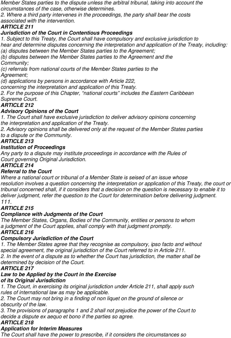 Subject to this Treaty, the Court shall have compulsory and exclusive jurisdiction to hear and determine disputes concerning the interpretation and application of the Treaty, including: (a) disputes