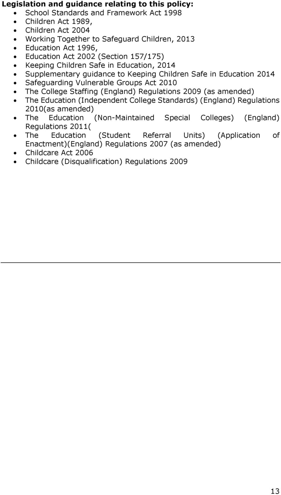 College Staffing (England) Regulations 2009 (as amended) The Education (Independent College Standards) (England) Regulations 2010(as amended) The Education (Non-Maintained Special Colleges)