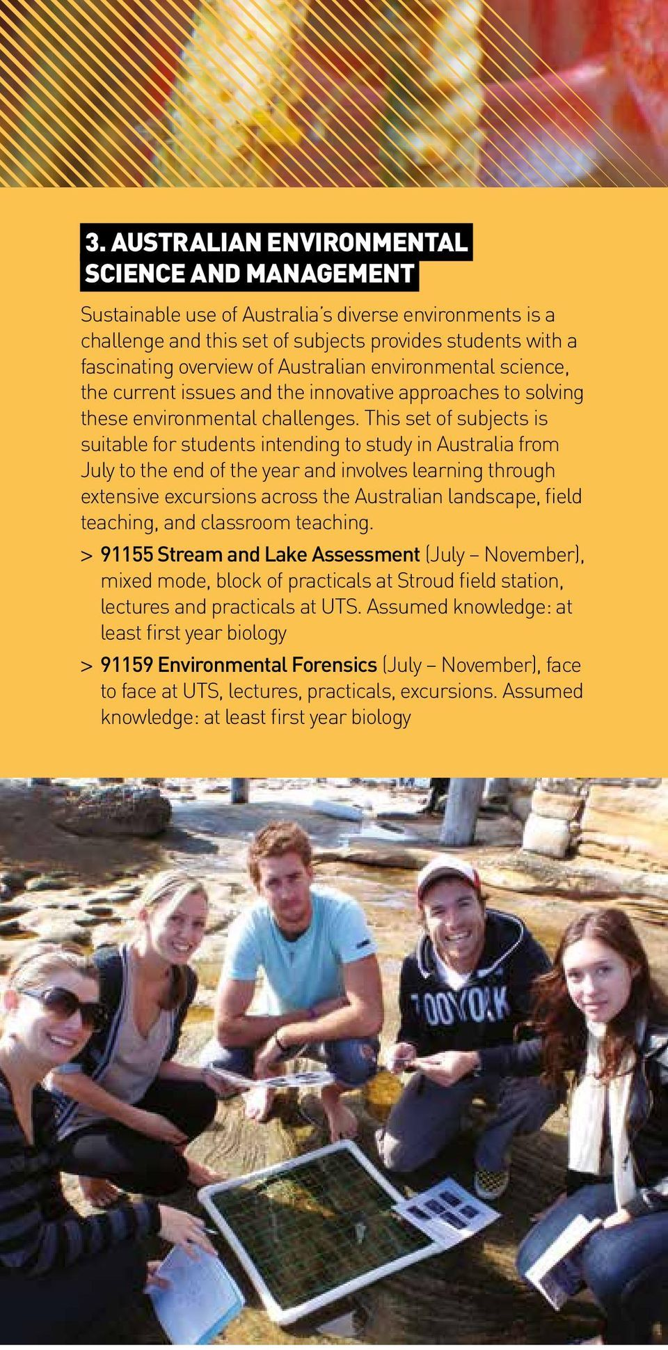 This set of subjects is suitable for students intending to study in Australia from July to the end of the year and involves learning through extensive excursions across the Australian landscape,