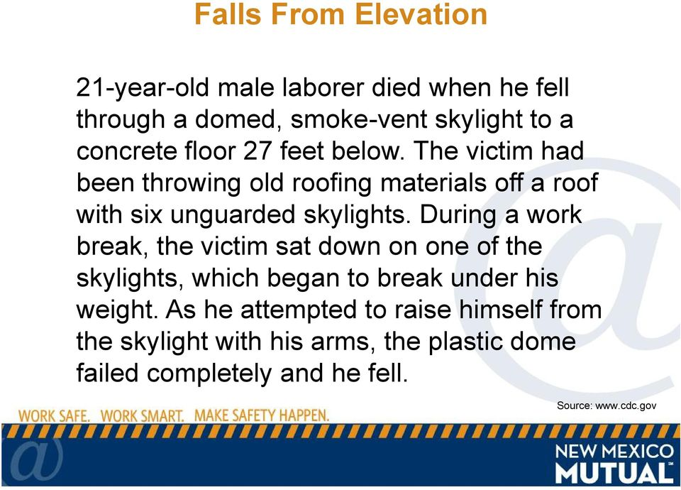 During a work break, the victim sat down on one of the skylights, which began to break under his weight.