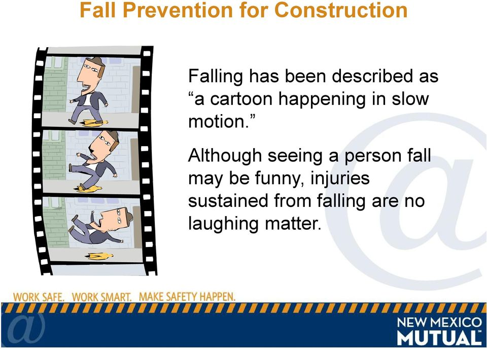Although seeing a person fall may be funny,