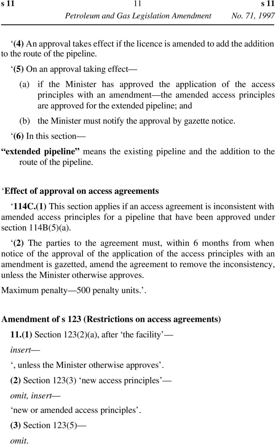 Minister must notify the approval by gazette notice. (6) In this section extended pipeline means the existing pipeline and the addition to the route of the pipeline.