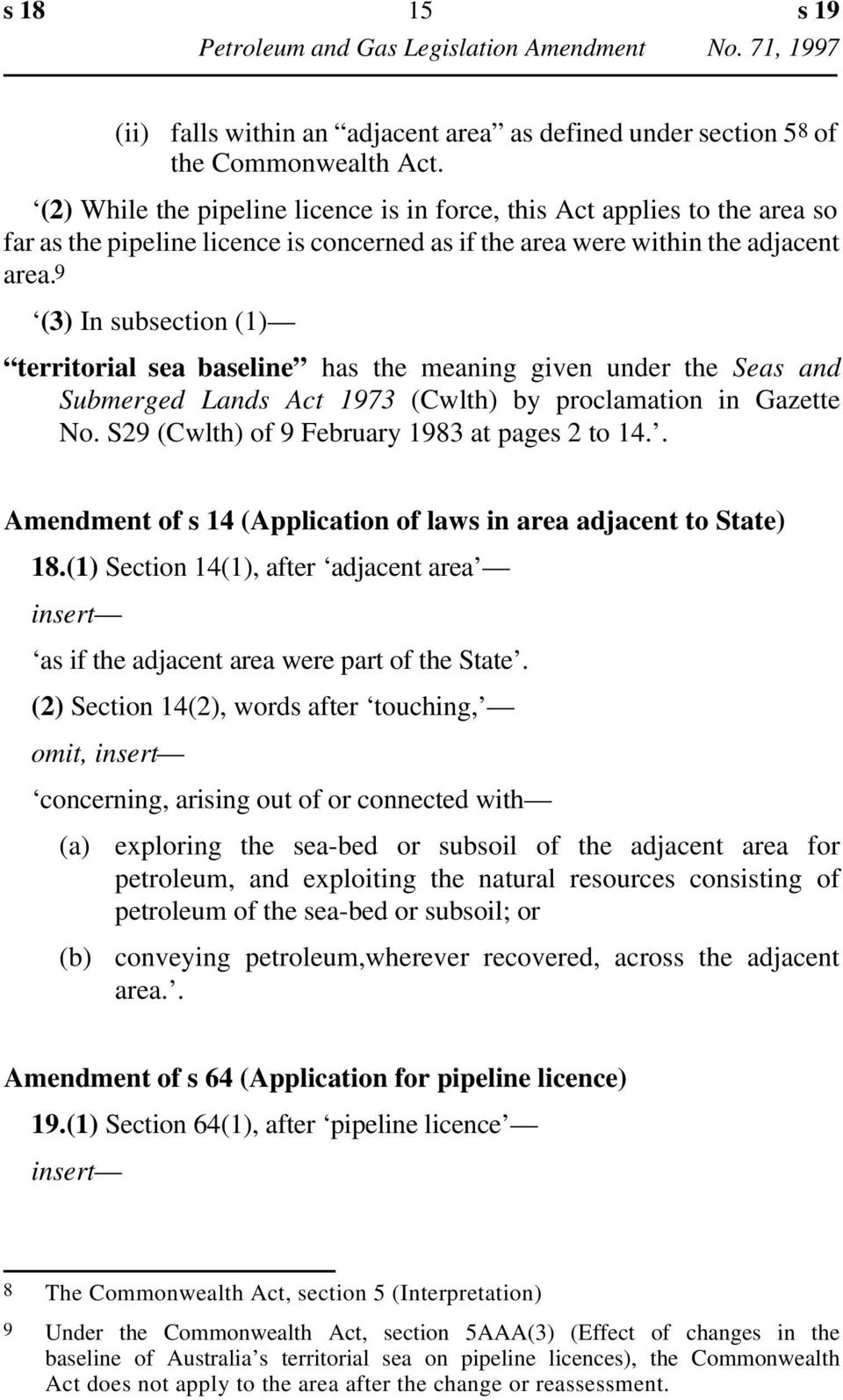 9 (3) In subsection (1) territorial sea baseline has the meaning given under the Seas and Submerged Lands Act 1973 (Cwlth) by proclamation in Gazette No.