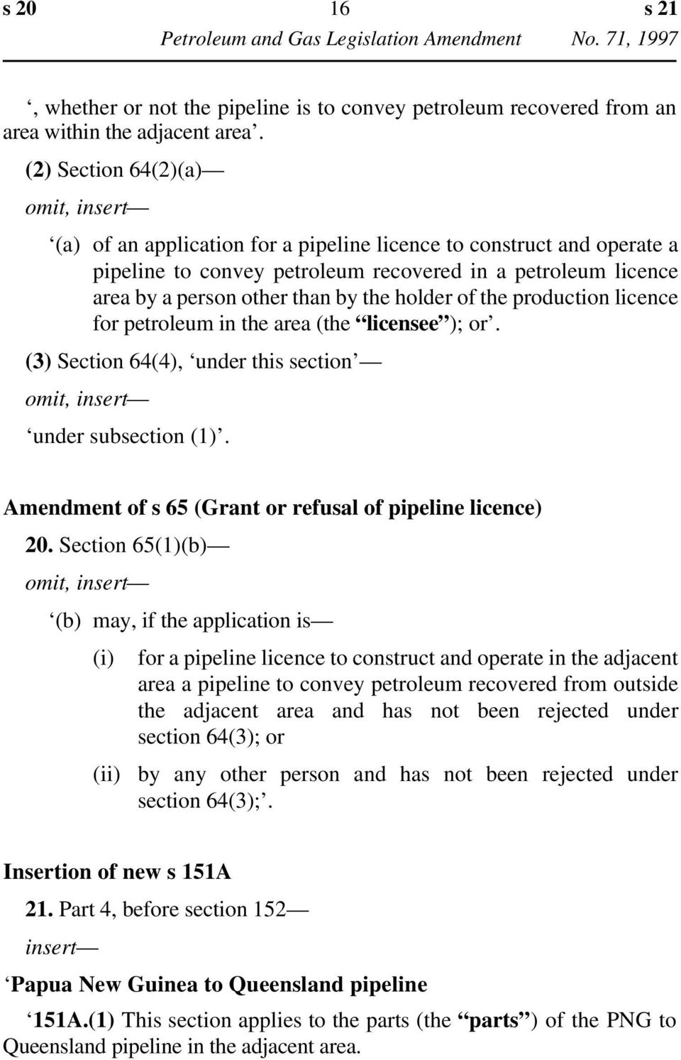 production licence for petroleum in the area (the licensee ); or. (3) Section 64(4), under this section under subsection (1). Amendment of s 65 (Grant or refusal of pipeline licence) 20.