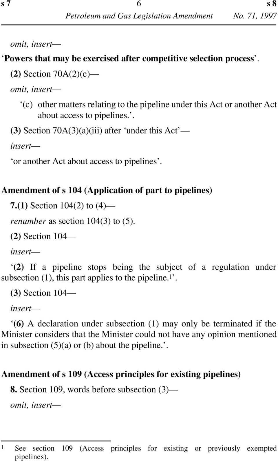 (1) Section 104(2) to (4) renumber as section 104(3) to (5). (2) Section 104 insert (2) If a pipeline stops being the subject of a regulation under subsection (1), this part applies to the