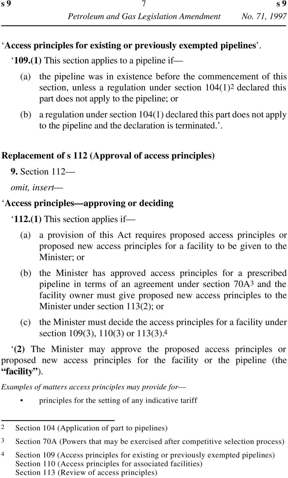 pipeline; or a regulation under section 104(1) declared this part does not apply to the pipeline and the declaration is terminated.. Replacement of s 112 (Approval of access principles) 9.
