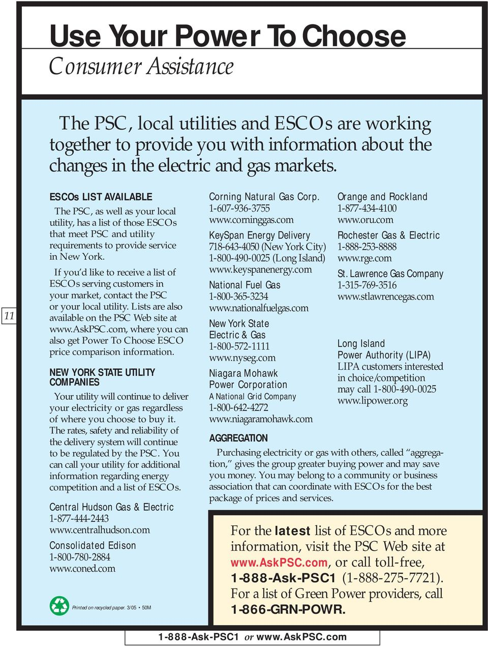 If you d like to receive a list of ESCOs serving customers in your market, contact the PSC or your local utility. Lists are also available on the PSC Web site at www.askpsc.