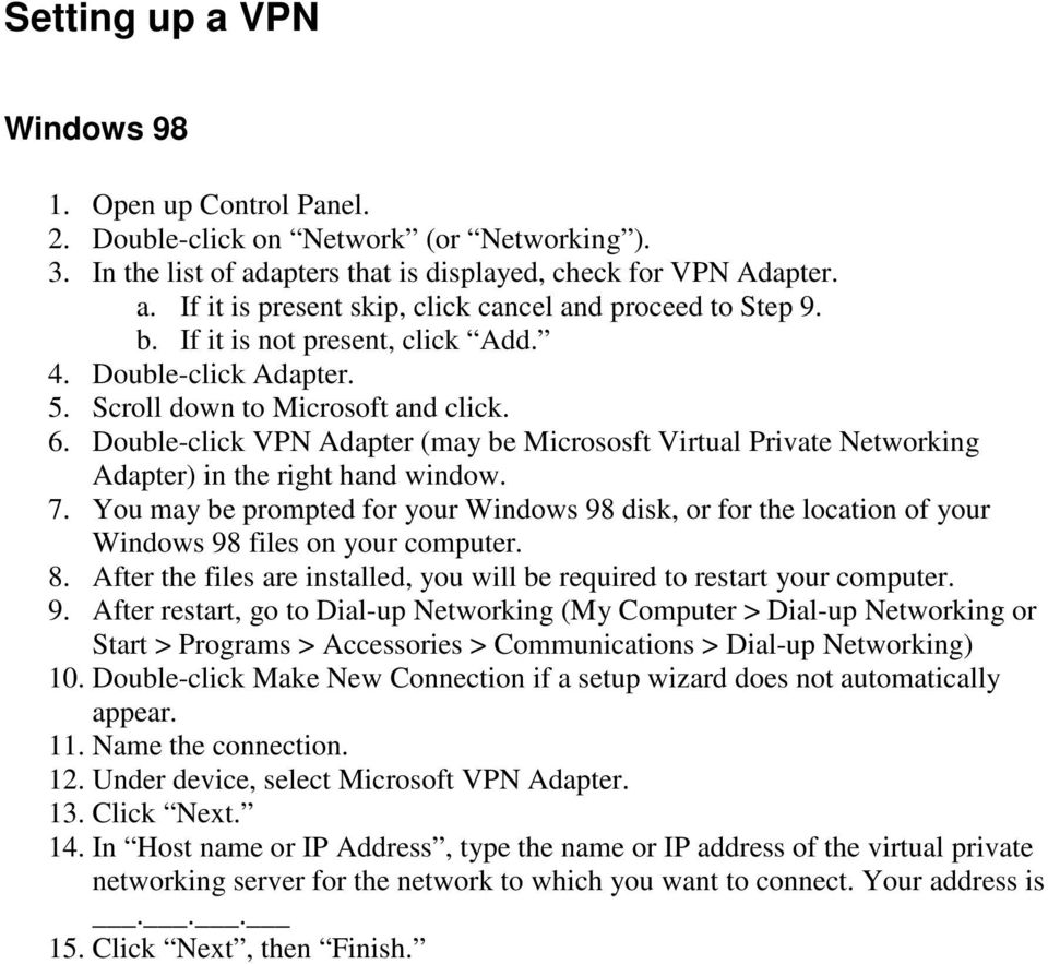 Double-click VPN Adapter (may be Micrososft Virtual Private Networking Adapter) in the right hand window. 7.