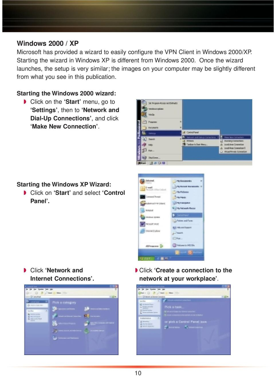 Once the wizard launches, the setup is very similar; the images on your computer may be slightly different from what you see in this publication.