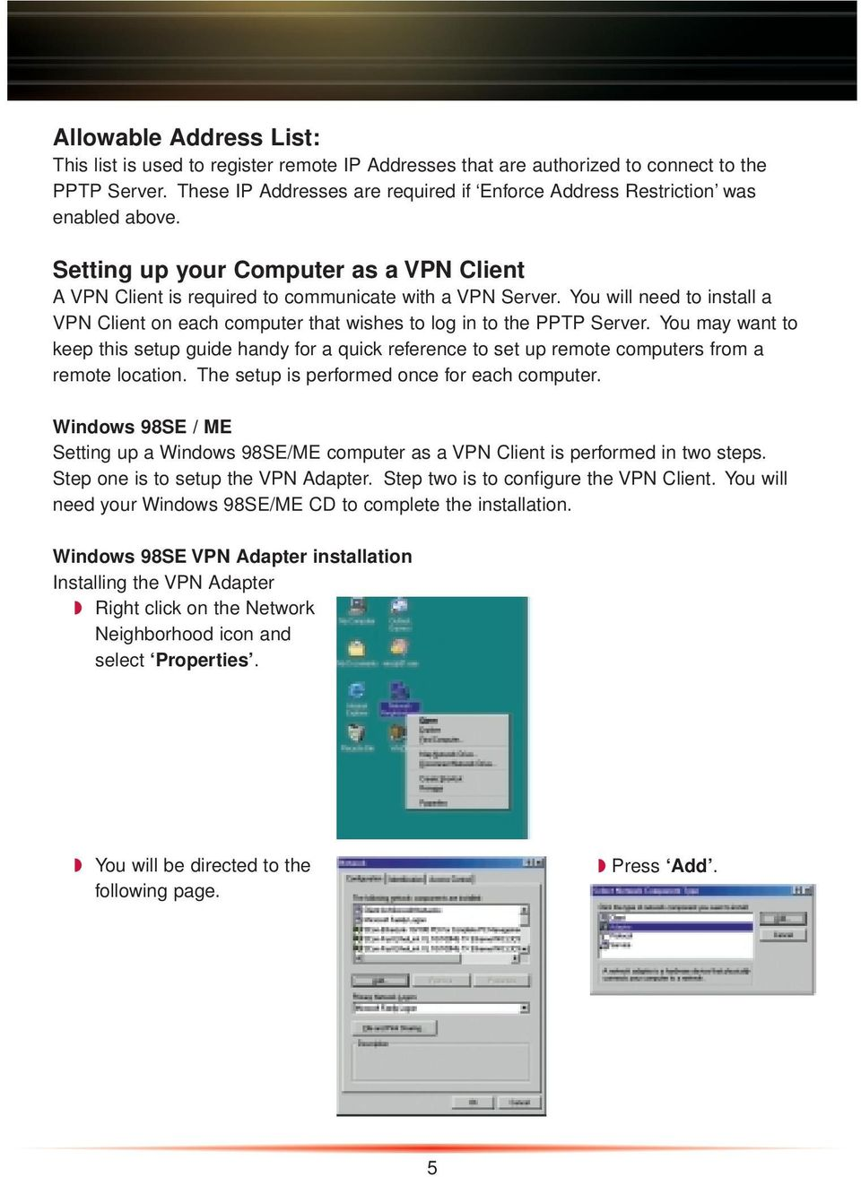 You will need to install a VPN Client on each computer that wishes to log in to the PPTP Server.