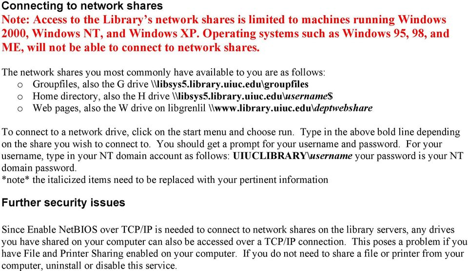 The network shares you most commonly have available to you are as follows: o Groupfiles, also the G drive \\libsys5.library.uiuc.edu\groupfiles o Home directory, also the H drive \\libsys5.library.uiuc.edu\username$ o Web pages, also the W drive on libgrenlil \\www.