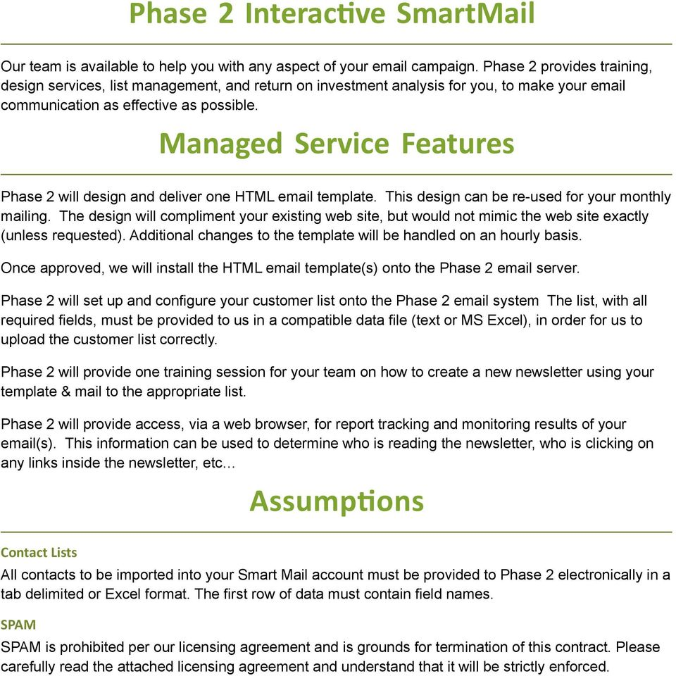 Managed Service Features Phase 2 will design and deliver one HTML email template. This design can be re-used for your monthly mailing.