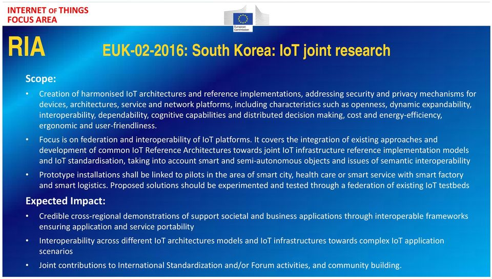 energy efficiency, ergonomic and user friendliness. Focus is on federation and interoperability of IoT platforms.