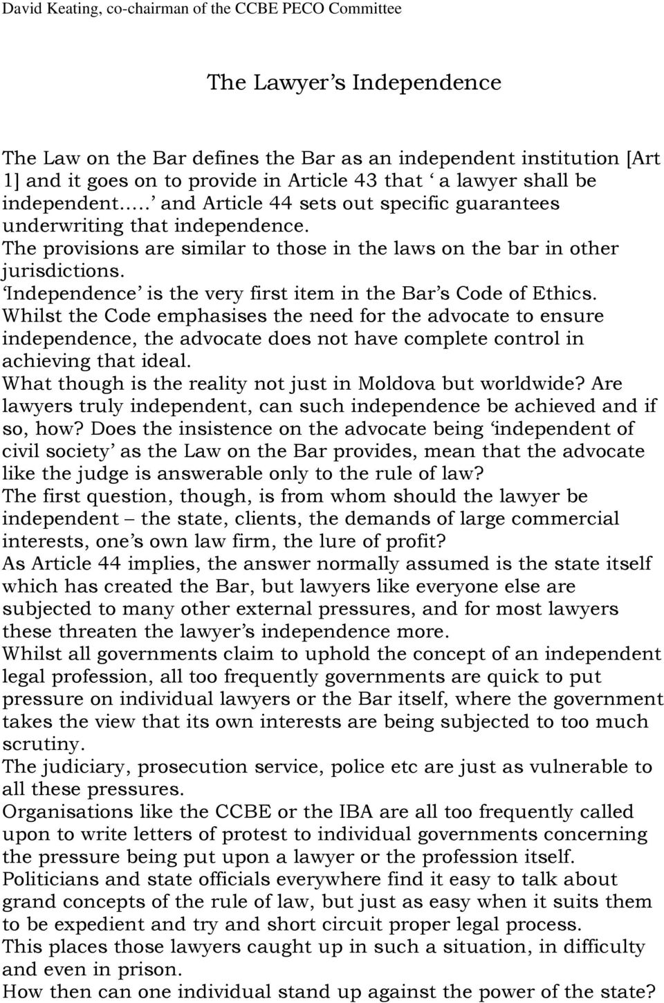 Independence is the very first item in the Bar s Code of Ethics.