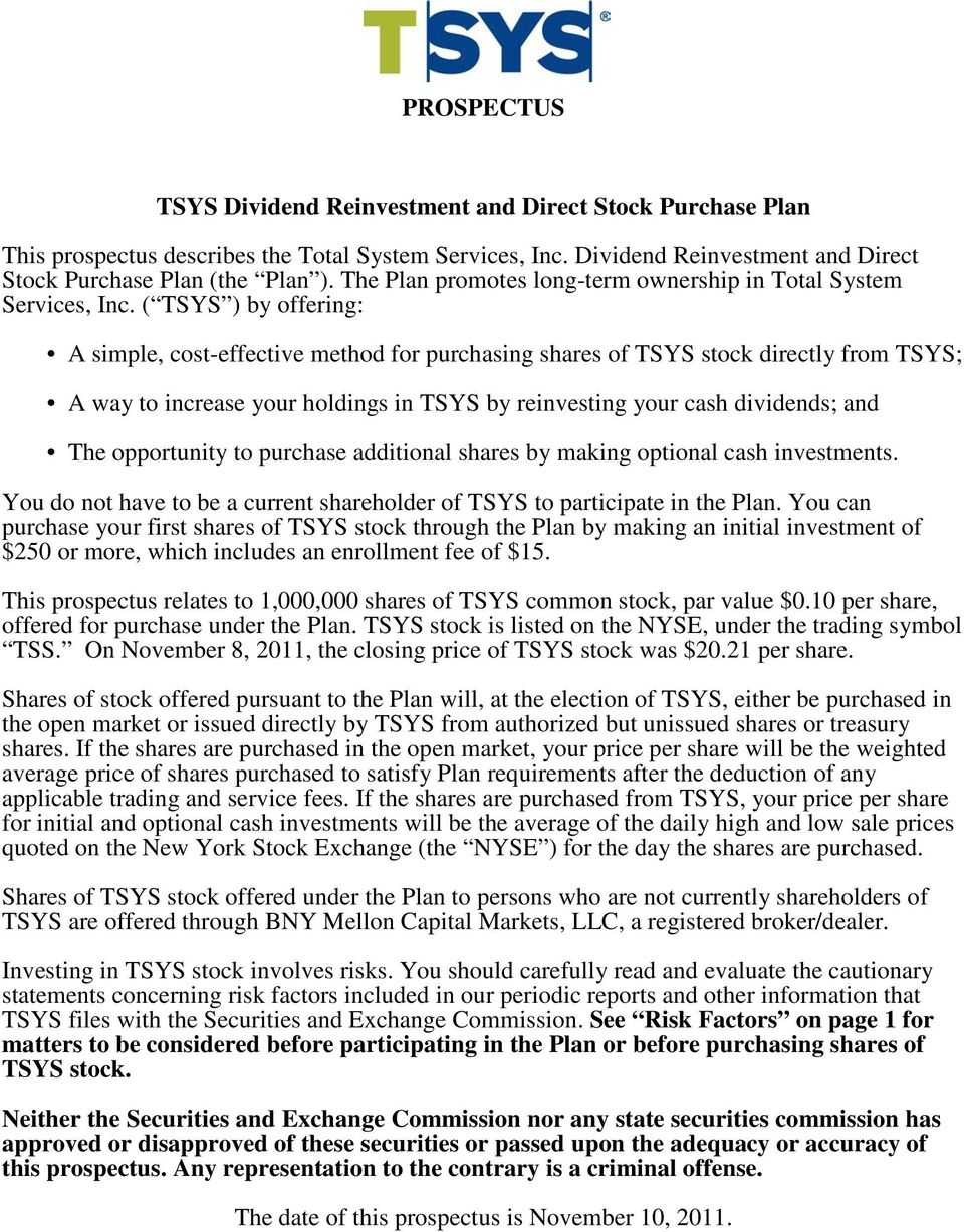 ( TSYS ) by offering: A simple, cost-effective method for purchasing shares of TSYS stock directly from TSYS; A way to increase your holdings in TSYS by reinvesting your cash dividends; and The