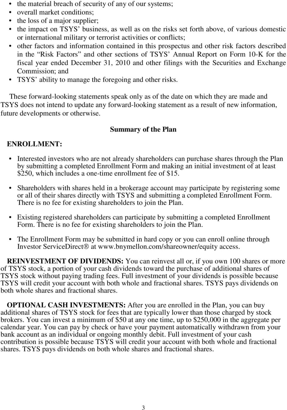 sections of TSYS Annual Report on Form 10-K for the fiscal year ended December 31, 2010 and other filings with the Securities and Exchange Commission; and TSYS ability to manage the foregoing and