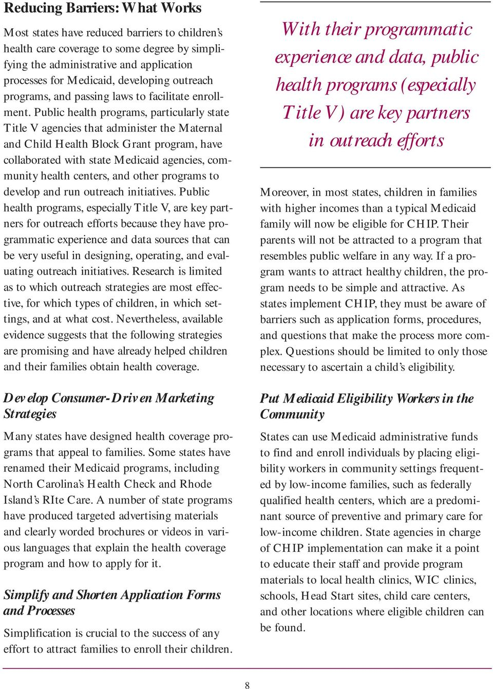 Public health programs, particularly state Title V agencies that administer the Maternal and Child Health Block Grant program, have collaborated with state Medicaid agencies, community health