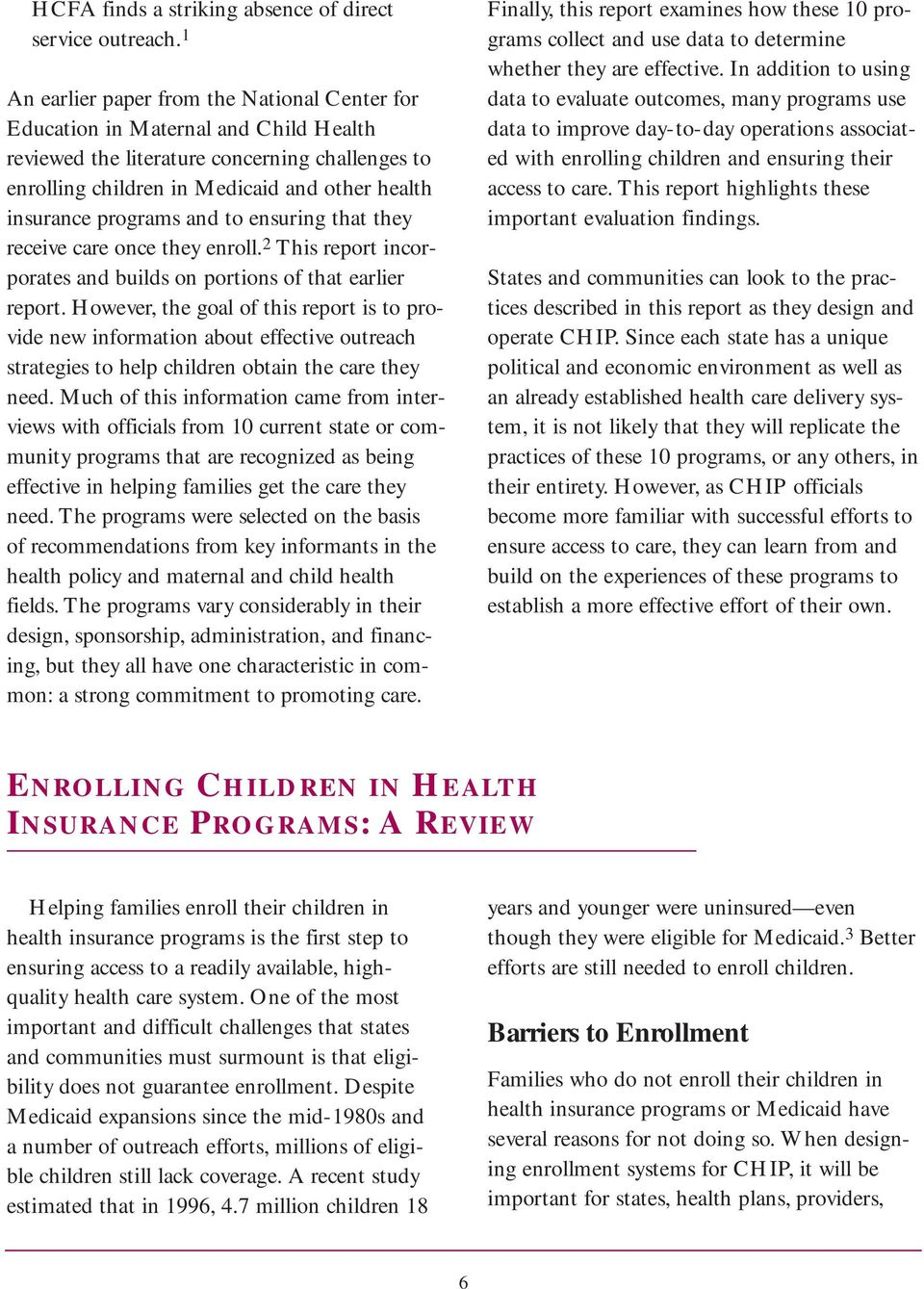 programs and to ensuring that they receive care once they enroll. 2 This report incorporates and builds on portions of that earlier report.
