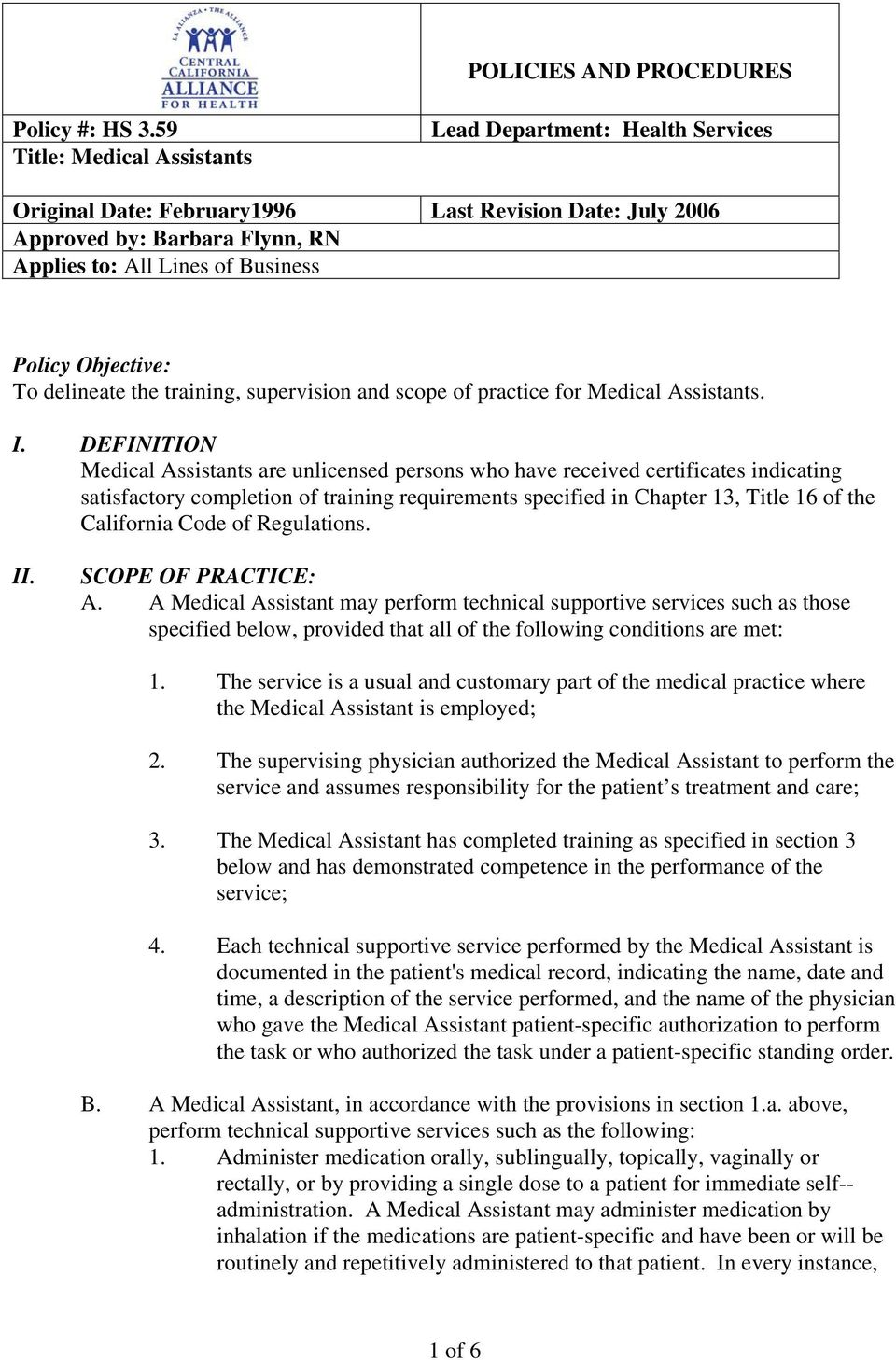 Code of Regulations. II. SCOPE OF PRACTICE: A. A Medical Assistant may perform technical supportive services such as those specified below, provided that all of the following conditions are met: 1.