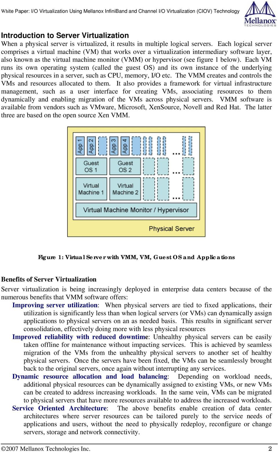 Each VM runs its own operating system (called the guest OS) and its own instance of the underlying physical resources in a server, such as CPU, memory, I/O etc.
