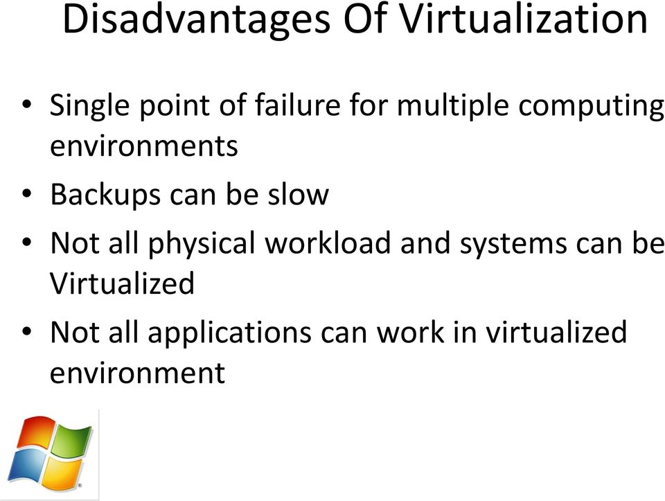 Not all physical workload and systems can be Virtualized