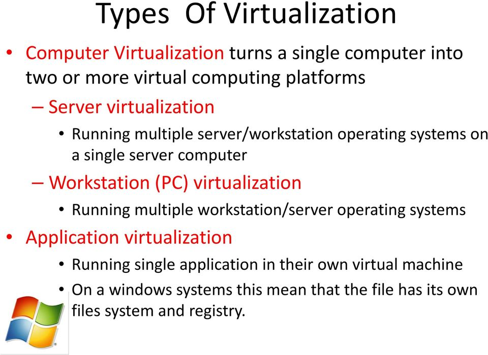 (PC) virtualization Running multiple workstation/server operating systems Application virtualization Running single
