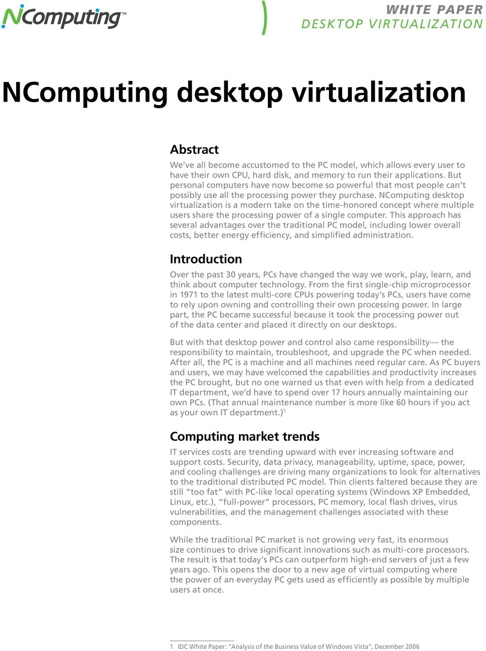 NComputing desktop virtualization is a modern take on the time-honored concept where multiple users share the processing power of a single computer.