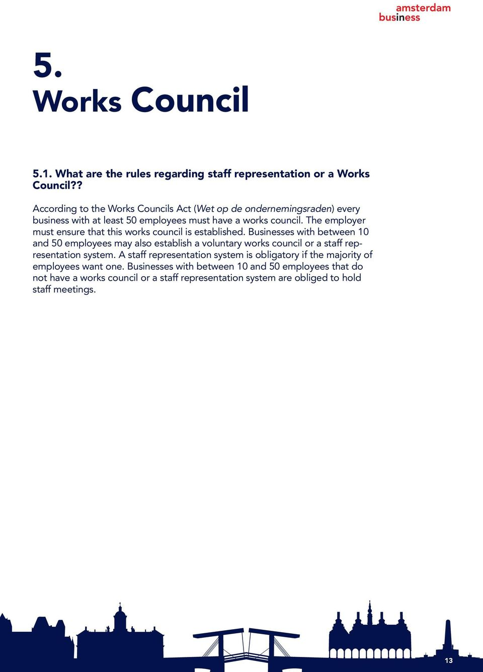 The employer must ensure that this works council is established.