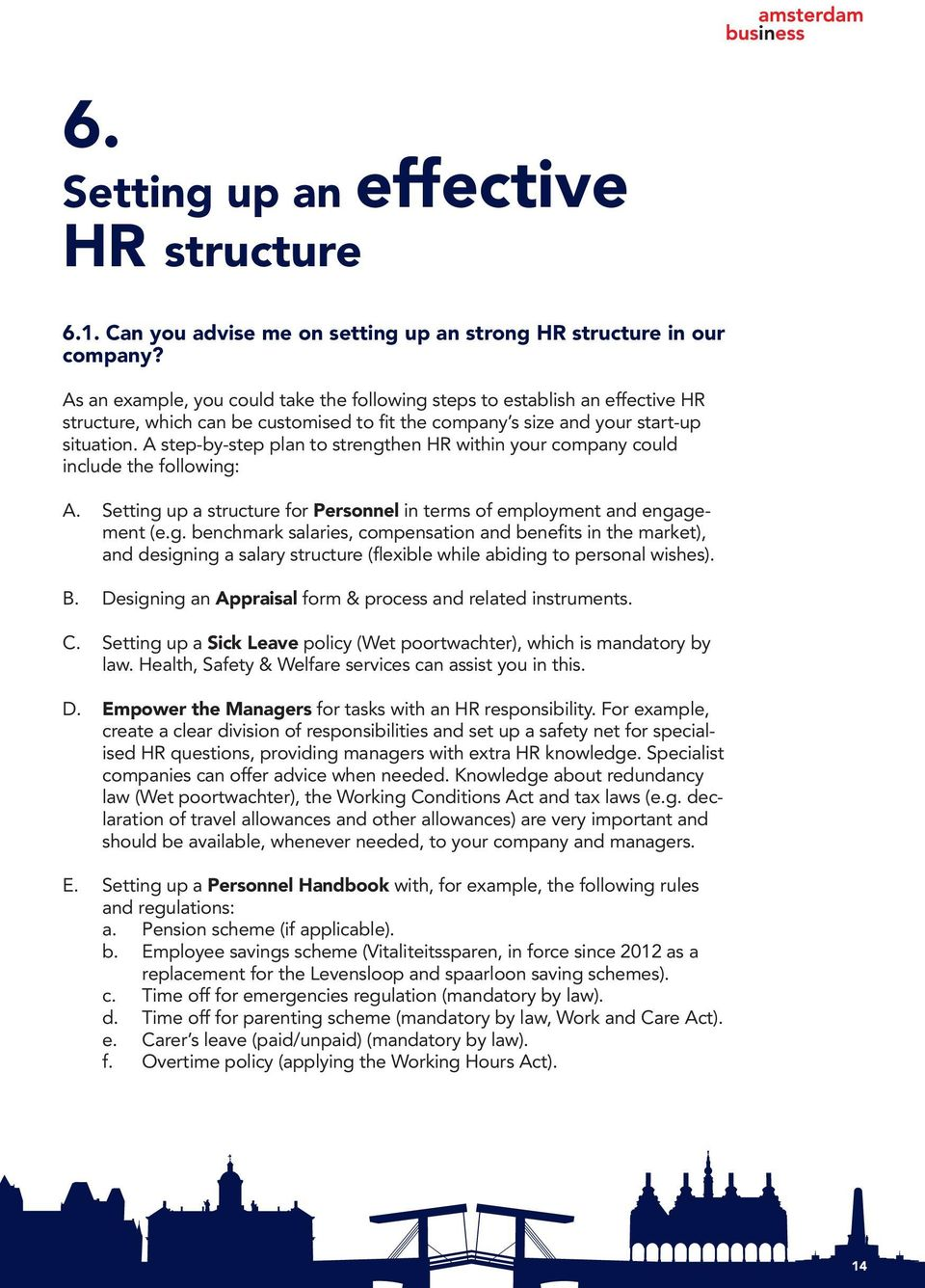 A step-by-step plan to strengthen HR within your company could include the following: A. Setting up a structure for Personnel in terms of employment and engagement (e.g. benchmark salaries, compensation and benefits in the market), and designing a salary structure (flexible while abiding to personal wishes).