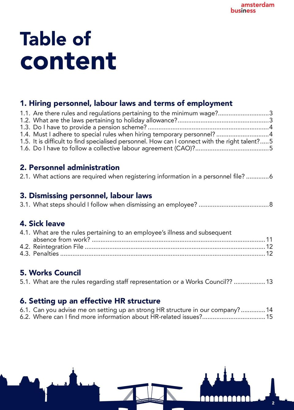 It is difficult to find specialised personnel. How can I connect with the right talent?...5 1.6. Do I have to follow a collective labour agreement (CAO)?...5 2. Personnel administration 2.1. What actions are required when registering information in a personnel file?