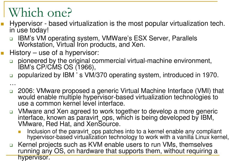 History use of a hypervisor: pioneered by the original commercial virtual-machine environment, IBM s CP/CMS OS (1966), popularized by IBM s VM/370 operating system, introduced in 1970.