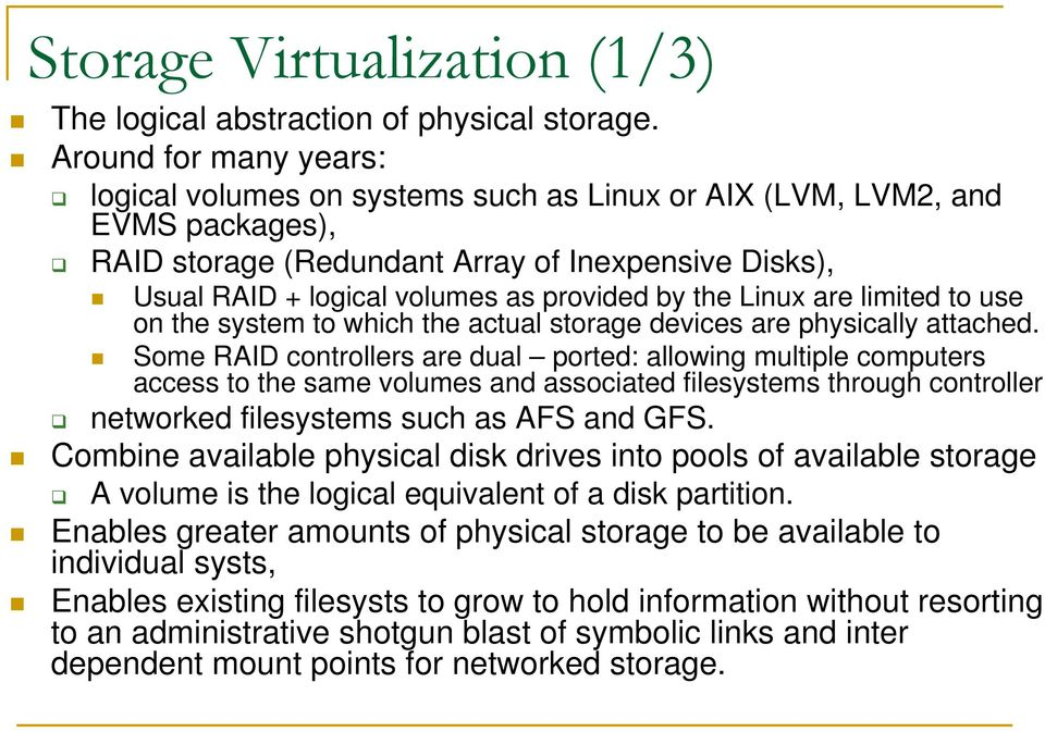 the Linux are limited to use on the system to which the actual storage devices are physically attached.