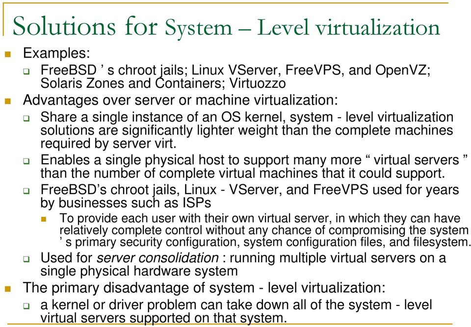 Enables a single physical host to support many more virtual servers than the number of complete virtual machines that it could support.