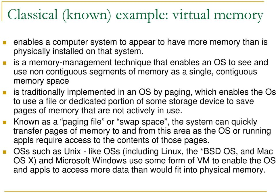 enables the Os to use a file or dedicated portion of some storage device to save pages of memory that are not actively in use.