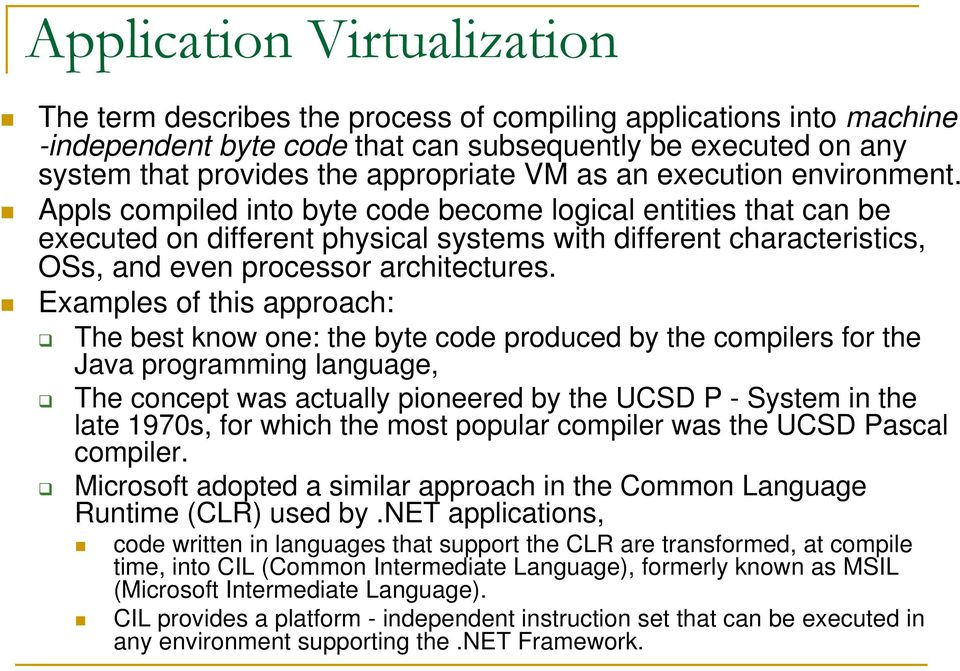 Appls compiled into byte code become logical entities that can be executed on different physical systems with different characteristics, OSs, and even processor architectures.
