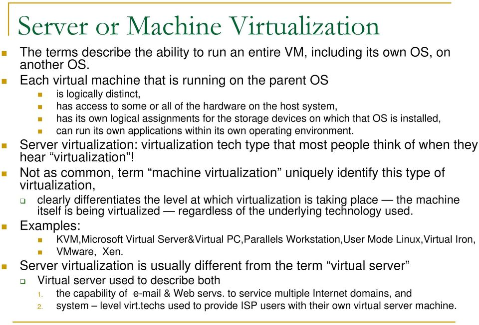 which that OS is installed, can run its own applications within its own operating environment. Server virtualization: virtualization tech type that most people think of when they hear virtualization!