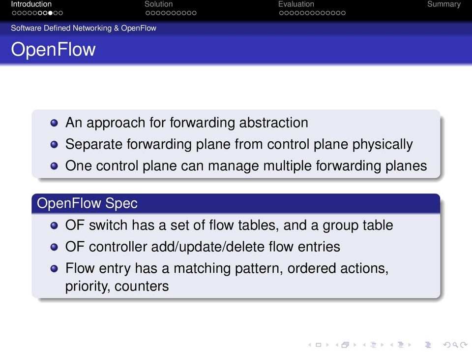 planes OpenFlow Spec OF switch has a set of flow tables, and a group table OF controller