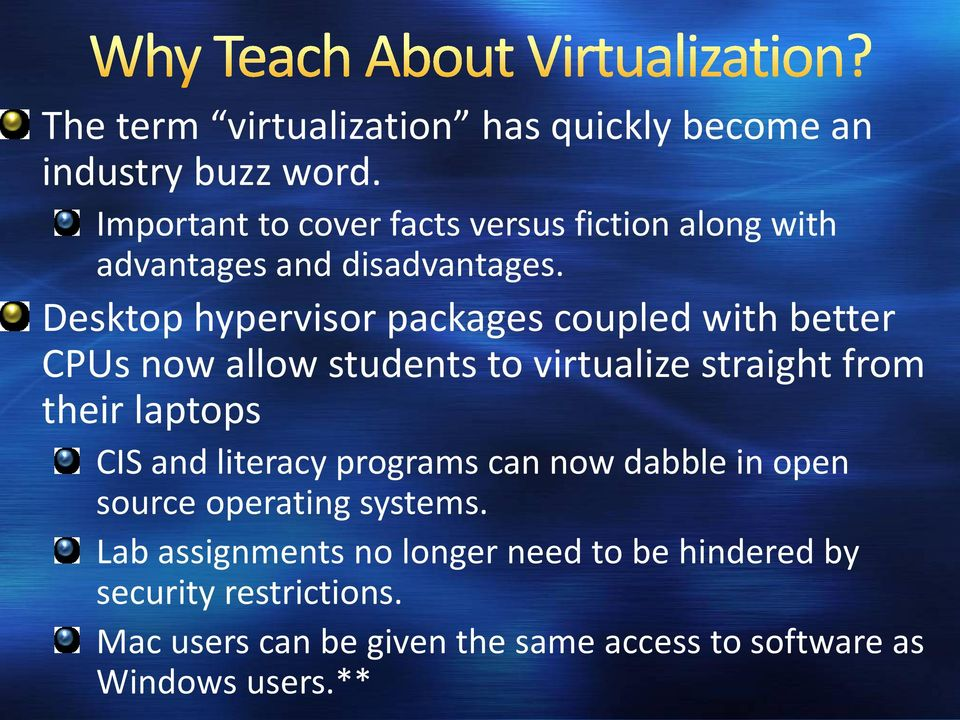 Desktop hypervisor packages coupled with better CPUs now allow students to virtualize straight from their laptops CIS
