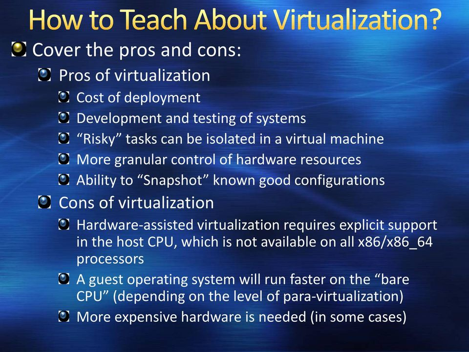 Hardware-assisted virtualization requires explicit support in the host CPU, which is not available on all x86/x86_64 processors A guest