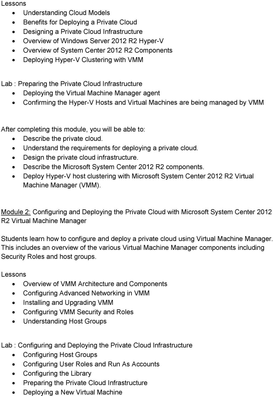 by VMM Describe the private cloud. Understand the requirements for deploying a private cloud. Design the private cloud infrastructure. Describe the Microsoft System Center 2012 R2 components.