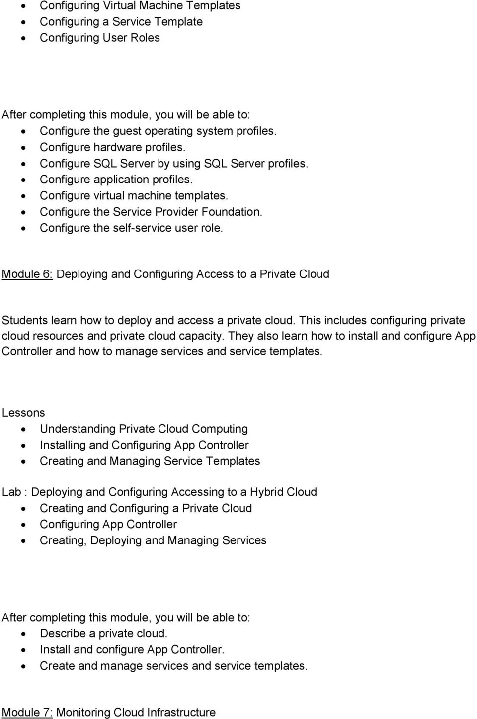 Module 6: Deploying and Configuring Access to a Private Cloud Students learn how to deploy and access a private cloud. This includes configuring private cloud resources and private cloud capacity.