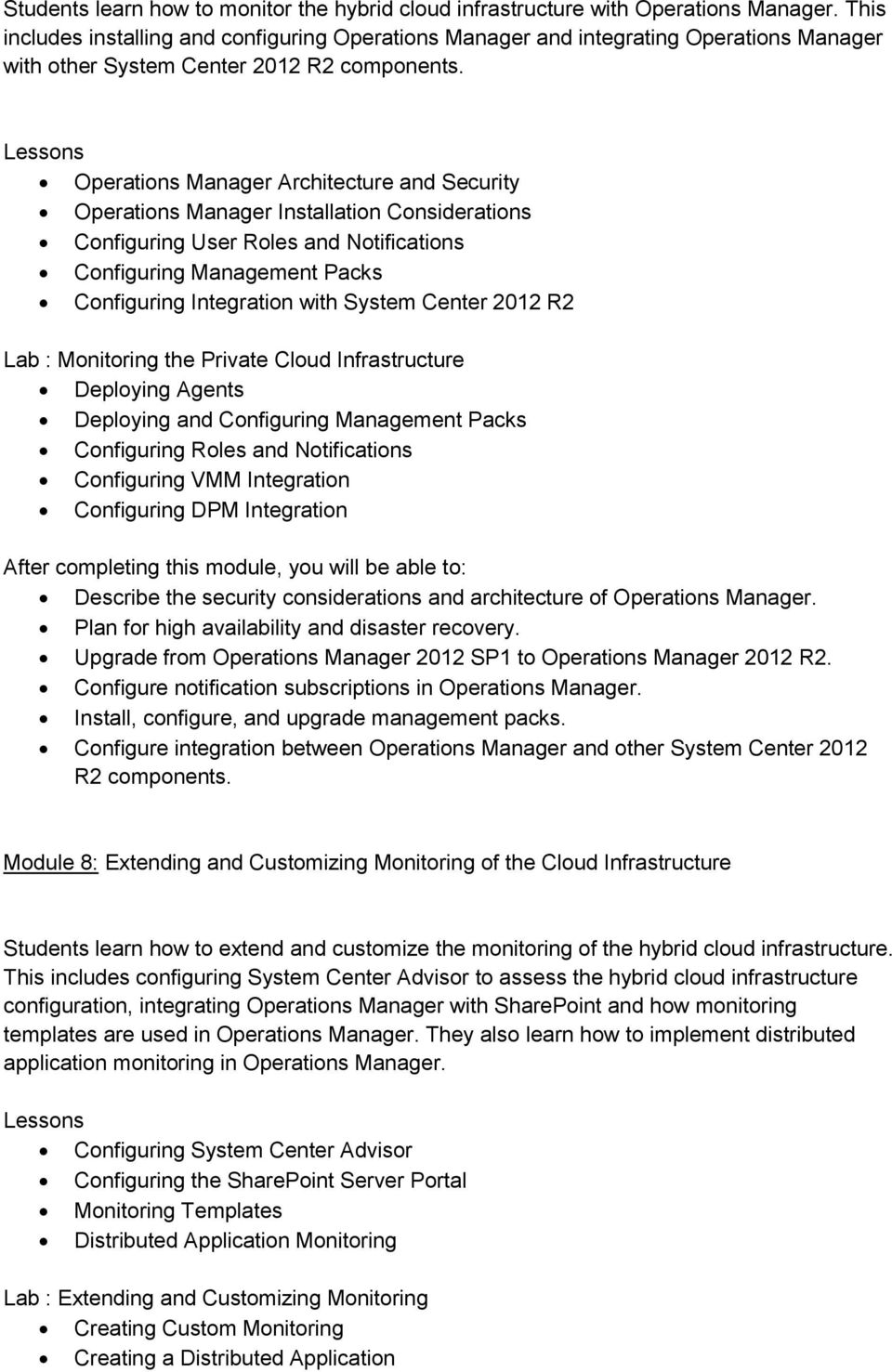 Operations Manager Architecture and Security Operations Manager Installation Considerations Configuring User Roles and Notifications Configuring Management Packs Configuring Integration with System