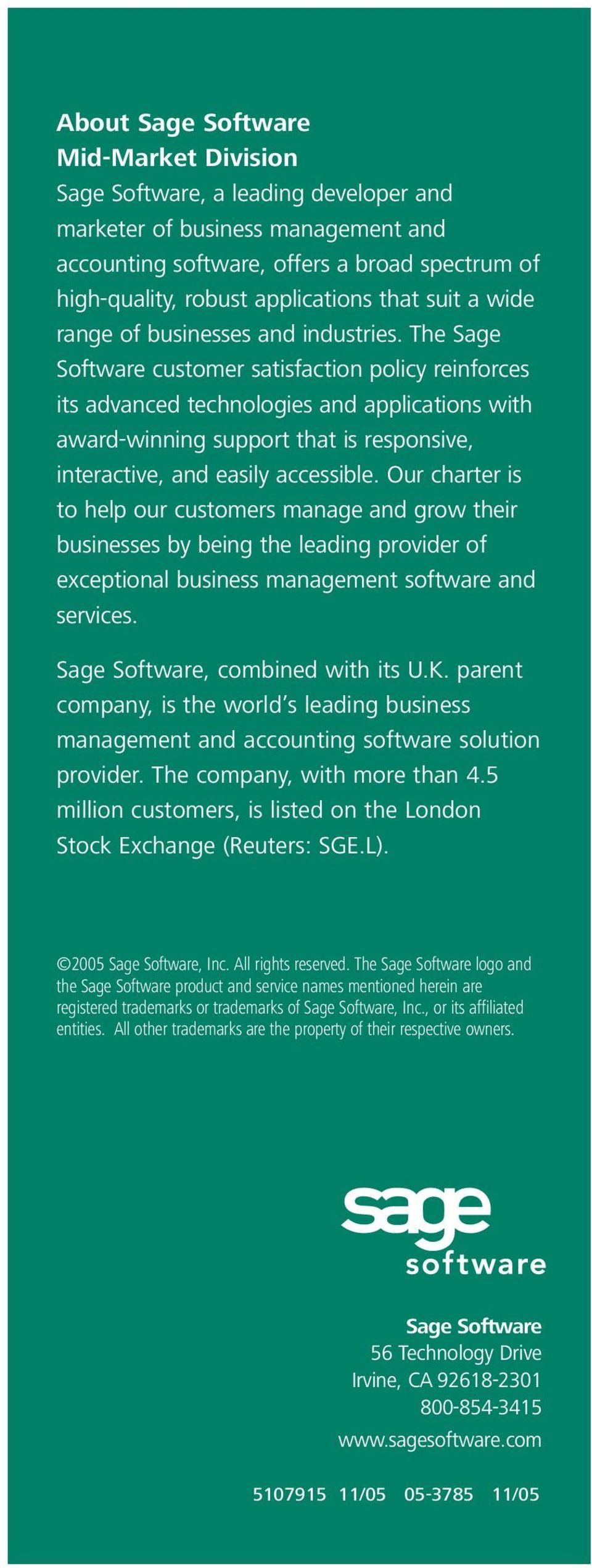 The Sage Software customer satisfaction policy reinforces its advanced technologies and applications with award-winning support that is responsive, interactive, and easily accessible.