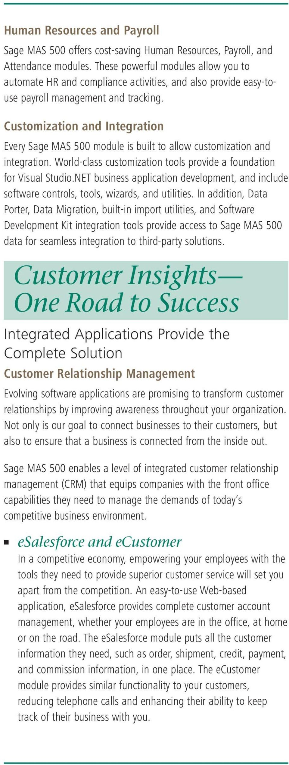 Customization and Integration Every Sage MAS 500 module is built to allow customization and integration. World-class customization tools provide a foundation for Visual Studio.