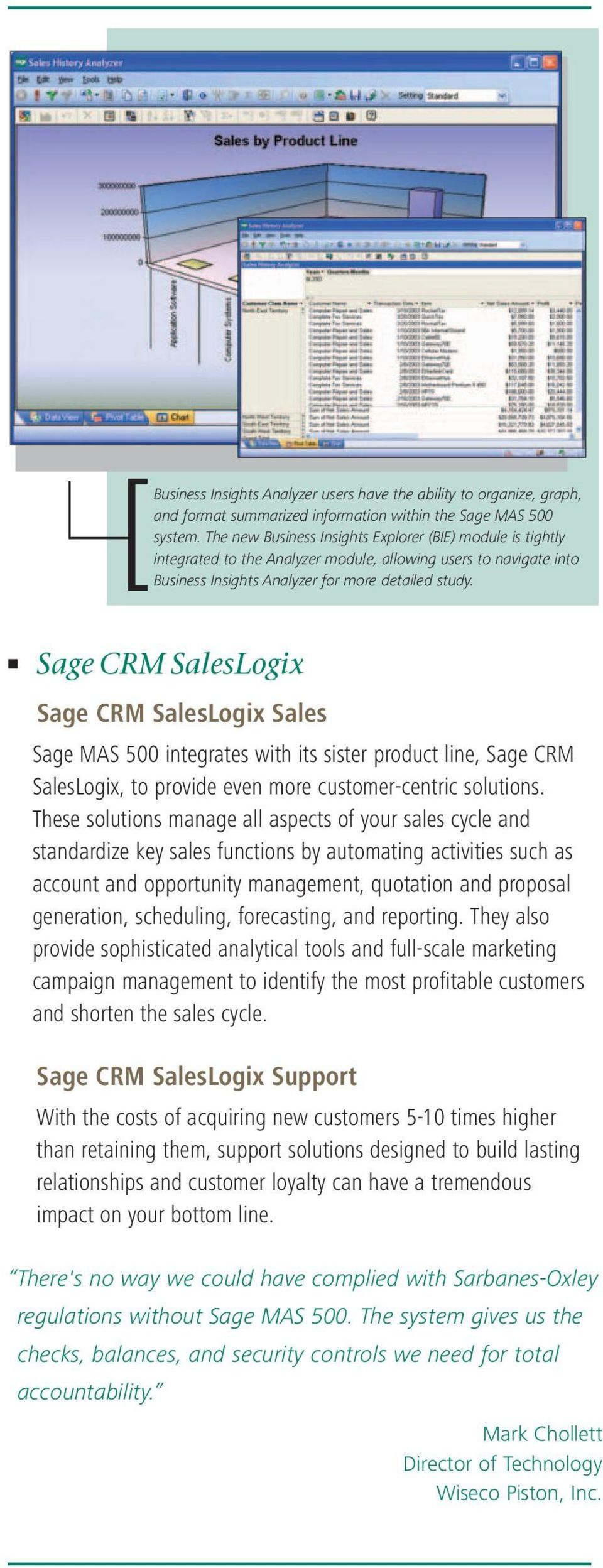 Sage CRM SalesLogix Sage CRM SalesLogix Sales Sage MAS 500 integrates with its sister product line, Sage CRM SalesLogix, to provide even more customer-centric solutions.