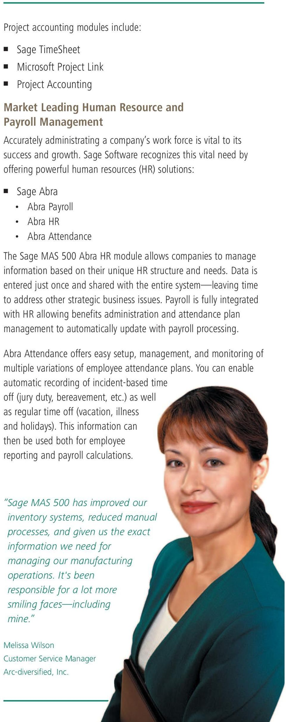 Sage Software recognizes this vital need by offering powerful human resources (HR) solutions: Sage Abra Abra Payroll Abra HR Abra Attendance The Sage MAS 500 Abra HR module allows companies to manage
